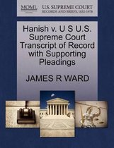 Hanish V. U S U.S. Supreme Court Transcript of Record with Supporting Pleadings