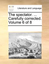 The Spectator. ... Carefully Corrected. Volume 6 of 8