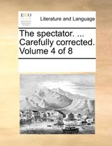The Spectator. ... Carefully Corrected. Volume 4 of 8