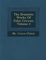 The Dramatic Works of John Crowne, Volume 2