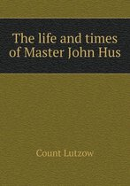 The Life and Times of Master John Hus