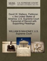 David W. Wallace, Petitioner, V. the United States of America. U.S. Supreme Court Transcript of Record with Supporting Pleadings