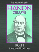 HANON DELUXE The Virtuoso Pianist Transposed In All Keys - Part I
