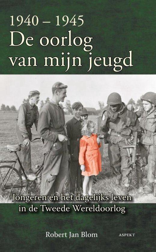 1940-1945 de oorlog van mijn jeugd - Robert Jan Blom |