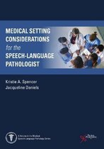 Medical Setting Considerations for the Speech-Language Pathologist