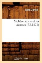 Moliere, sa vie et ses oeuvres (Ed.1873)