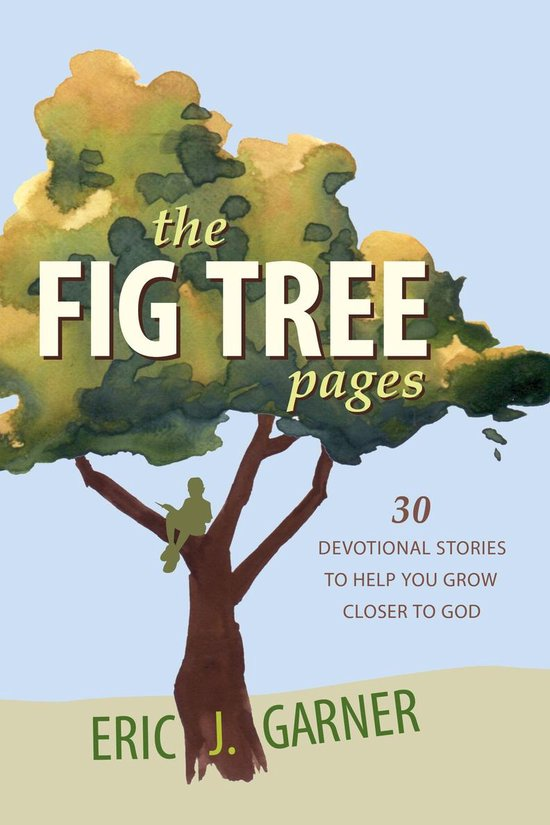 The Fig Tree Pages: 30 Devotional Stories to Help You Grow Closer to God