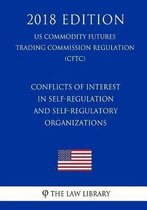Conflicts of Interest in Self-Regulation and Self-Regulatory Organizations (Us Commodity Futures Trading Commission Regulation) (Cftc) (2018 Edition)