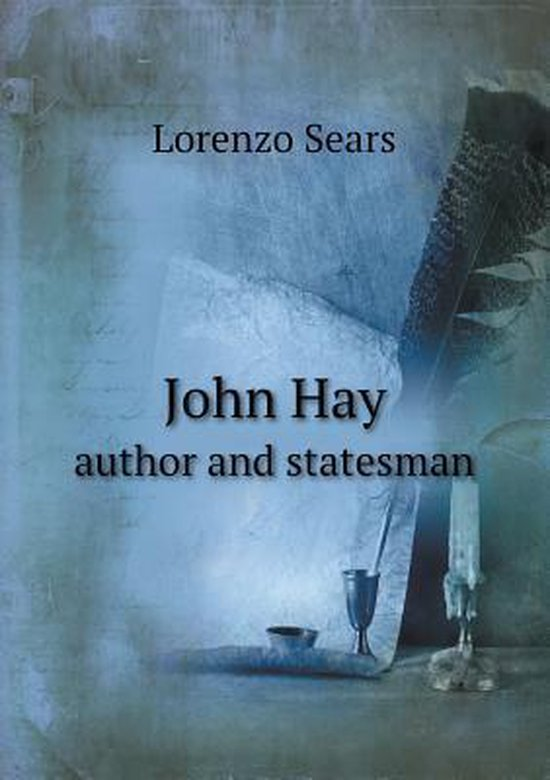 John Hay Author and Statesman
