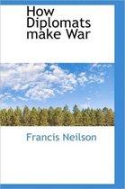 How Diplomats Make War