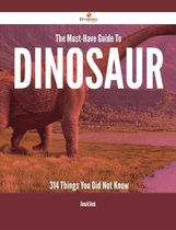 The Must-Have Guide To Dinosaur - 314 Things You Did Not Know