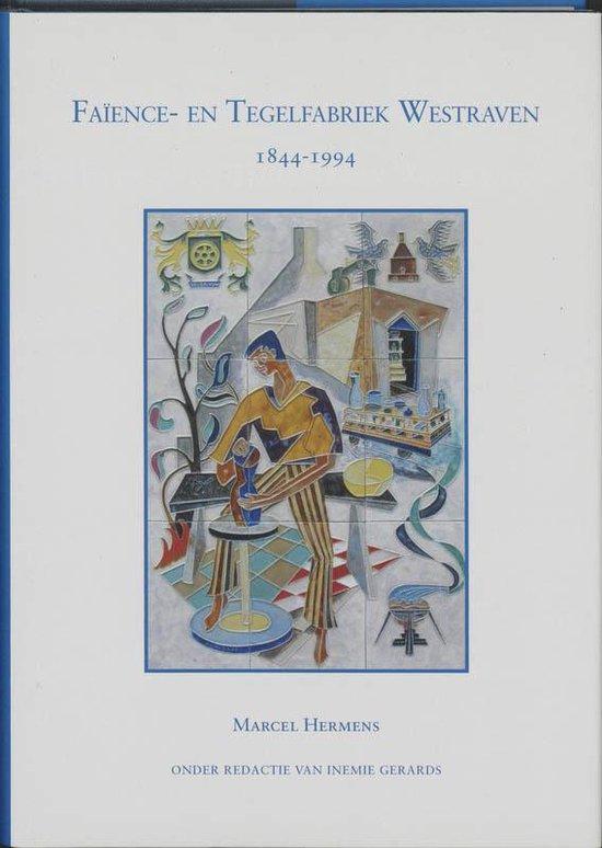 Faience- En Tegelfabriek Westraven 1844-1994 - Marcel Hermens |