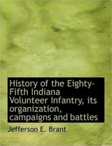 History of the Eighty-Fifth Indiana Volunteer Infantry, Its Organization, Campaigns and Battles