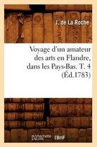 Voyage d'un amateur des arts en Flandre, dans les Pays-Bas. T. 4 (Ed.1783)