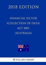 Financial Sector (Collection of Data) ACT 2001 (Australia) (2018 Edition)