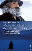 Boek cover Gebt der Wildnis das Wilde zurück! van Michael Wachtler (Onbekend)