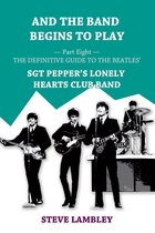 Omslag And the Band Begins to Play. Part Eight: The Definitive Guide to the Beatles' Sgt Pepper's Lonely Hearts Club Band
