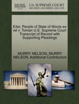 Eitel, People of State of Illinois Ex Rel V. Toman U.S. Supreme Court Transcript of Record with Supporting Pleadings