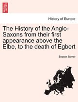The History of the Anglo-Saxons from Their First Appearance Above the Elbe, to the Death of Egbert Vol.III