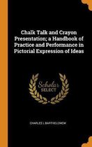 Chalk Talk and Crayon Presentation; A Handbook of Practice and Performance in Pictorial Expression of Ideas