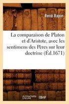La Comparaison de Platon Et d'Aristote, Avec Les Sentimens Des P�res Sur Leur Doctrine, (�d.1671)