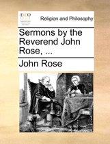 Sermons by the Reverend John Rose, ...