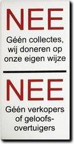 NEE Geen collectes doneren op eigen wijze, NEE verkopers of geloofsovertuigers aluminium bordje - Bevestiging 3M Plakstrip - Tegen colportage aan de deur - Promessa-Design.