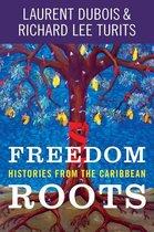 Boek cover Freedom Roots van Laurent Dubois