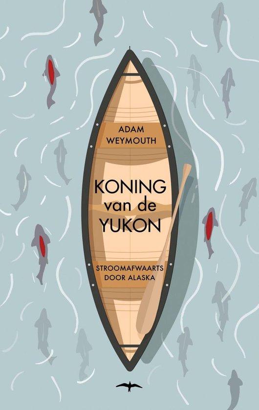 Boek cover Koning van de Yukon van Adam Weymouth (Onbekend)