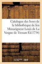 Catalogue des livres de la bibliotheque de feu Monseigneur Louis de La Vergne de Tressan