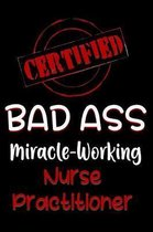 Certified Bad Ass Miracle-Working Nurse Practitioner