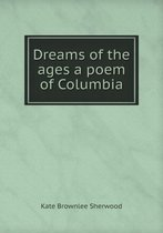 Dreams of the Ages a Poem of Columbia