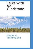 Talks with Mr. Gladstone