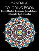 Mandala Coloring Book Unique Mandala Designs and Stress Relieving Patterns for Adult Relaxation
