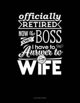 Officially Retired Now The Only Boss I Have To Answer to Is My Wife