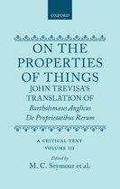 On the Properties of Things. John Trevisa's Translation of Bartholomaeus Anglicus' De Proprietatibus Rerum