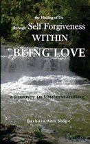 The Healing of Us through Self Forgiveness Within Being Love