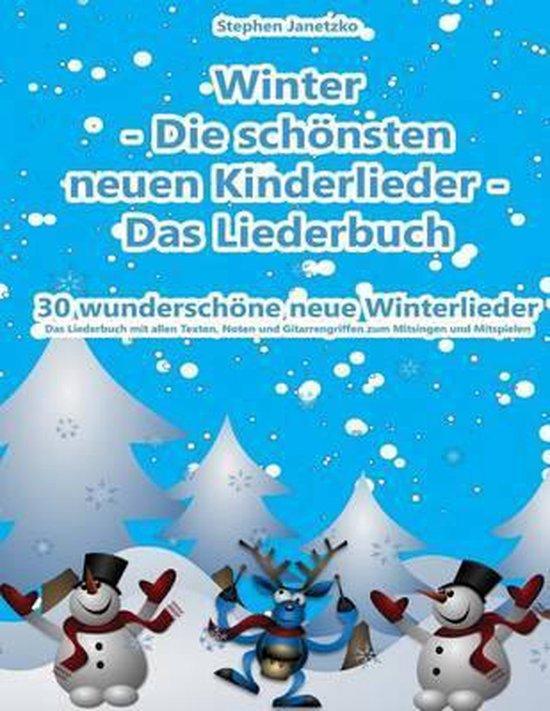 Winter - Die Sch nsten Neuen Kinderlieder - 30 Wundersch ne Neue Winterlieder