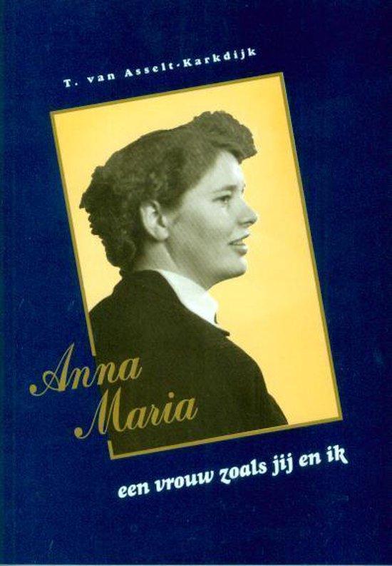 Anna Maria een vrouw zoals jij en ik - Asselt,-Karkdijk, Trudy |