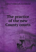 The Practice of the New County Courts