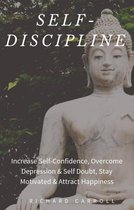 Self-Discipline: Increase Self-Confidence, Overcome Depression & Self Doubt, Stay Motivated & Attract Happiness