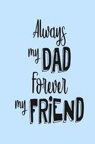 Always My Dad Forever My Friend