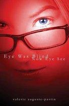 Eye Was Blind.... Now Eye See