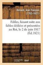 Fables, faisant suite aux fables dediees et presentees au Roi, le 2 de juin 1817