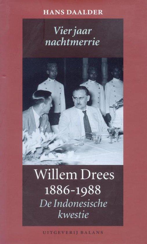 Vier jaar nachtmerrie. Willem Drees 1886-1988. De Indonesische kwestie - H. Daalder |