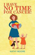 I Have No Time for Cancer!