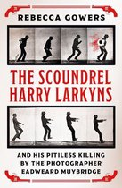 The Scoundrel Harry Larkyns and his Pitiless Killing by the Photographer Eadweard Muybridge