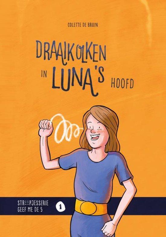Boek cover Streepjesserie Geef me de 5 1 - Draaikolken in Lunas hoofd van Colette de Bruin (Hardcover)
