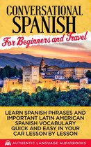 Conversational Spanish for Beginners and Travel: Learn Spanish Phrases and Important Latin American Spanish Vocabulary Quick and Easy an Your Car Lesson by Lesson