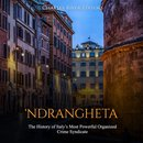 'Ndrangheta: The History of Italy's Most Powerful Organized Crime Syndicate